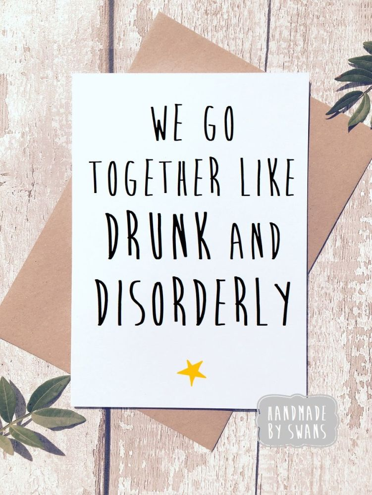 We go together like drunk and disorderly Greeting Card