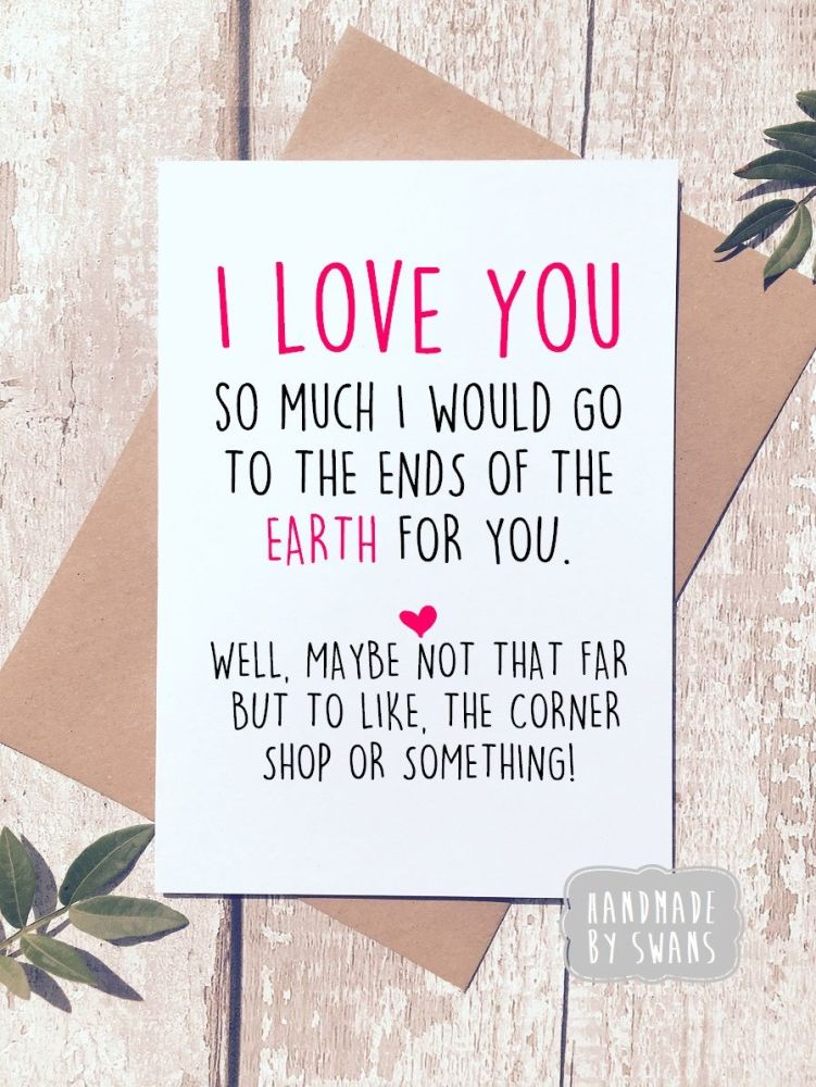 I would go to the end of the earth for you Greeting card