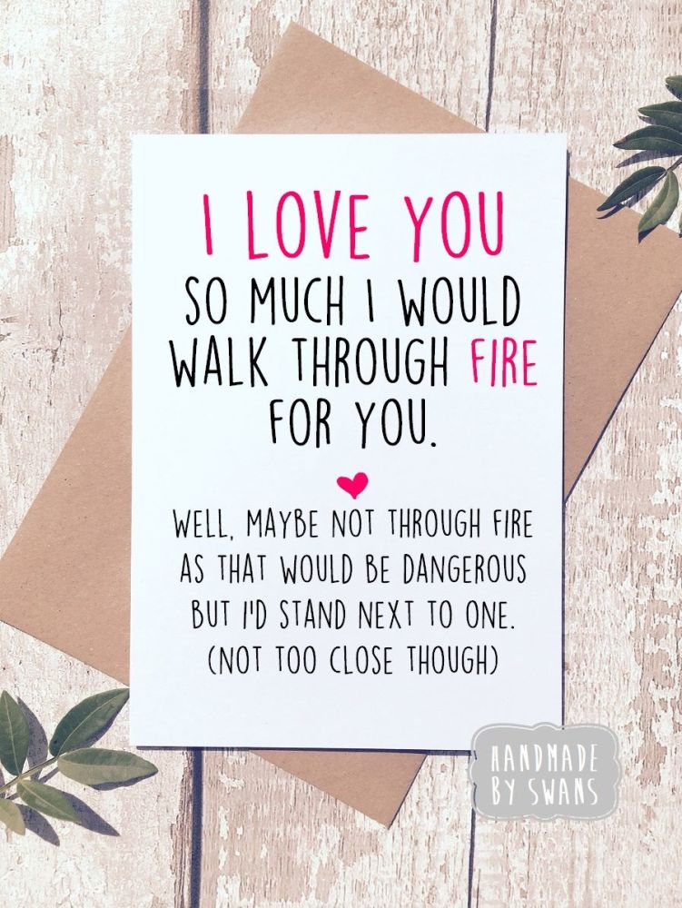 I would walk through fire for you Greeting Card