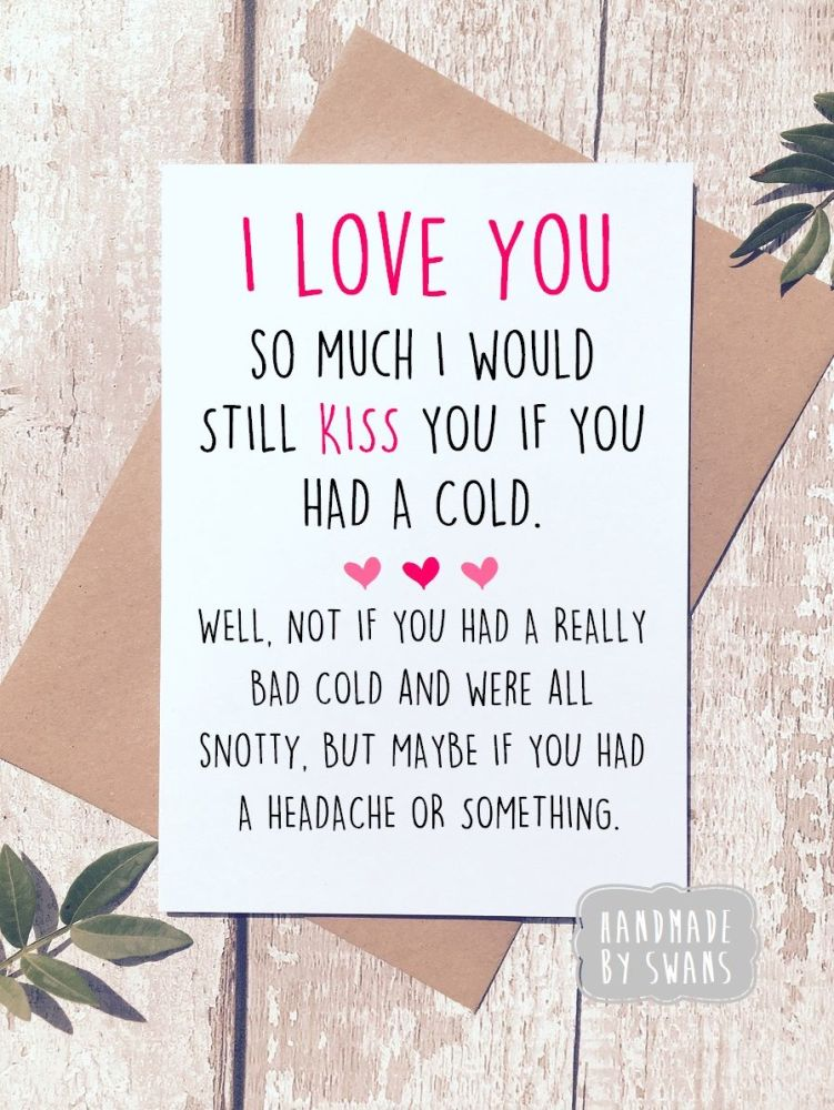 I would still kiss you if you had a cold Greeting Card