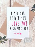 I met you, I liked you, I love you, I'm keeping you Greeting Card