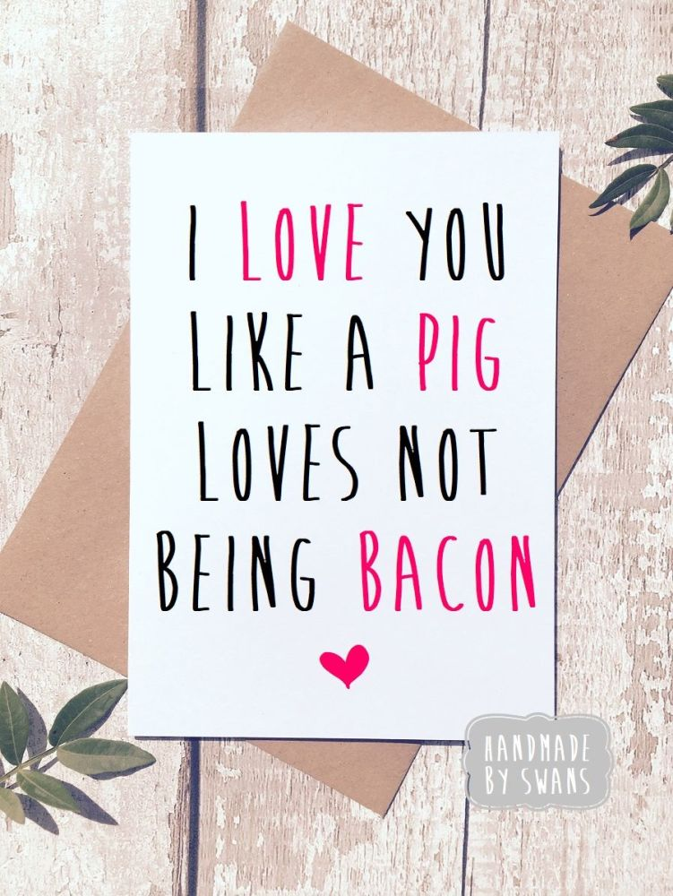 I love you like a pig loves not being bacon Greeting Card