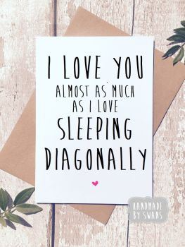 I love you almost as much as i love sleeping diagonally Greeting Card Valentines Birthday Anniversary