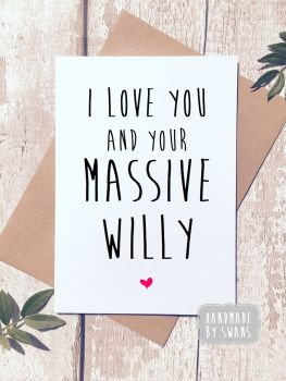 I love you and your massive willy Greeting Card Valentines Birthday Anniversary