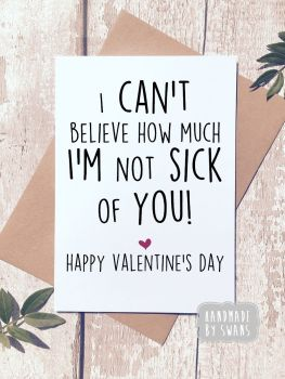 i'm not sick of you Valentines Day Greeting Card