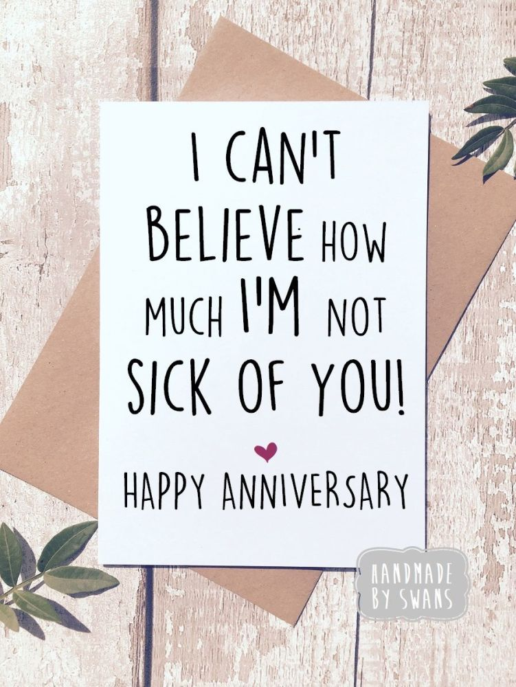 i'm not sick of you Happy Anniversary Greeting Card