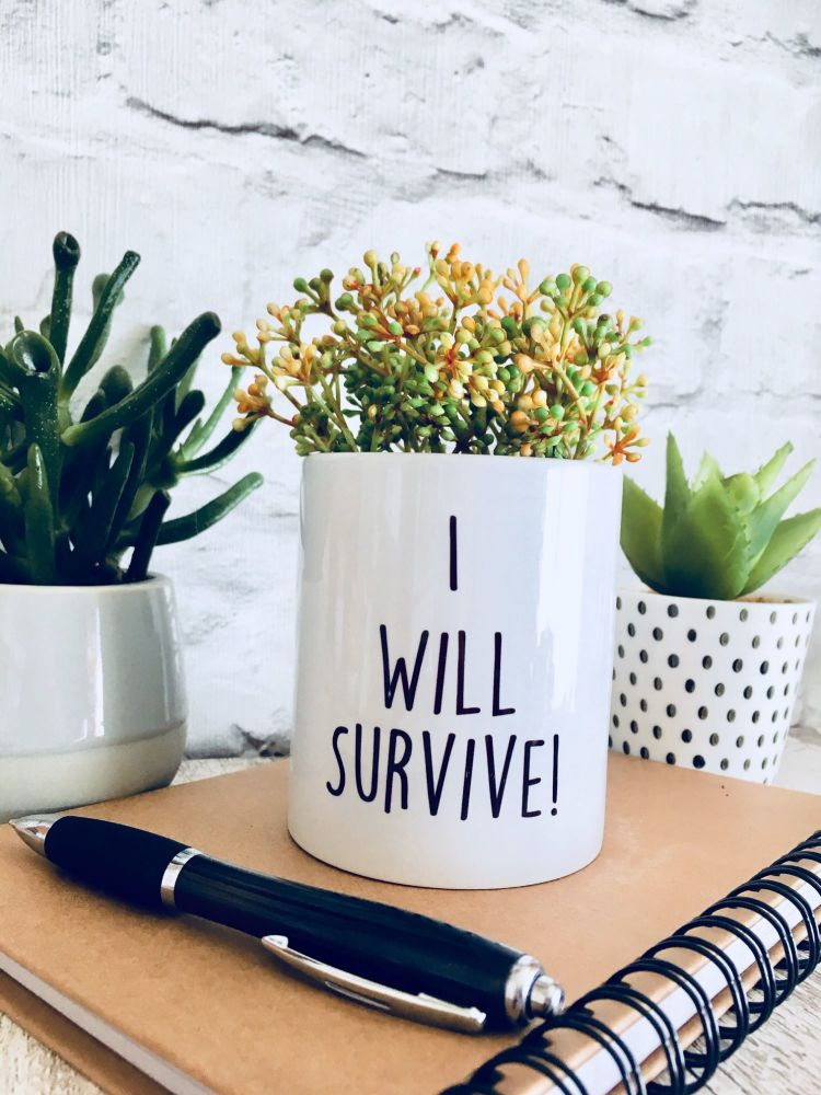 I will survive! Plant Pot
