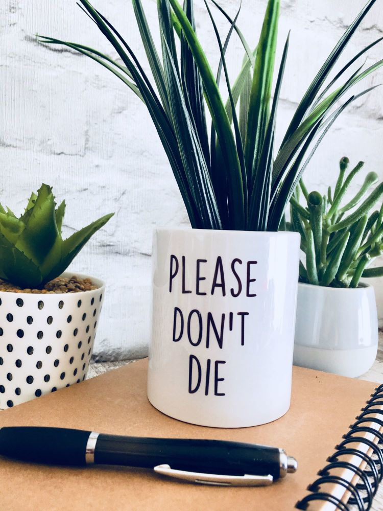 Please don't die Plant Pot