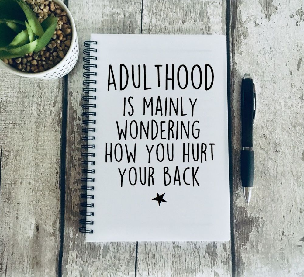 Adulthood is mainly wondering how you hurt your back Notebook