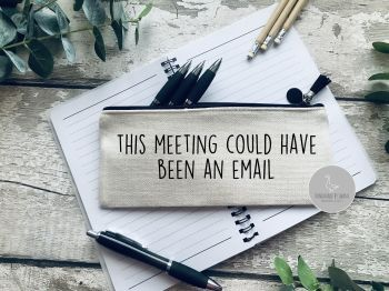 This meeting could have been an email Linen pencil Case