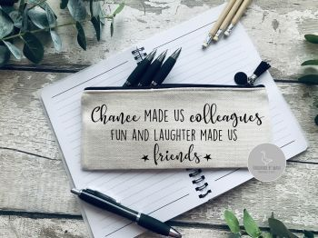 Chance made us colleagues, fun and laughter made us friends  Linen pencil Case