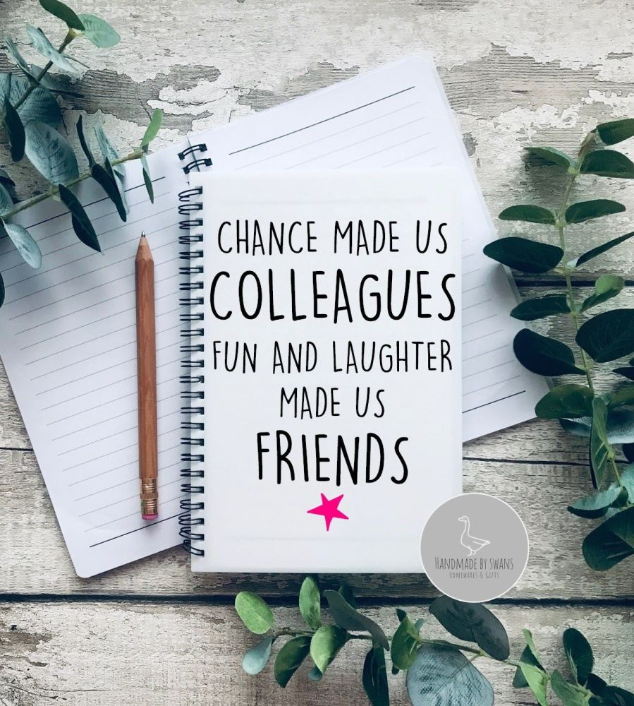 Chance made us colleagues, fun and laughter made us friends A5 Notebook