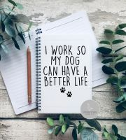 I work so my dog can have a better life A5 Notebook