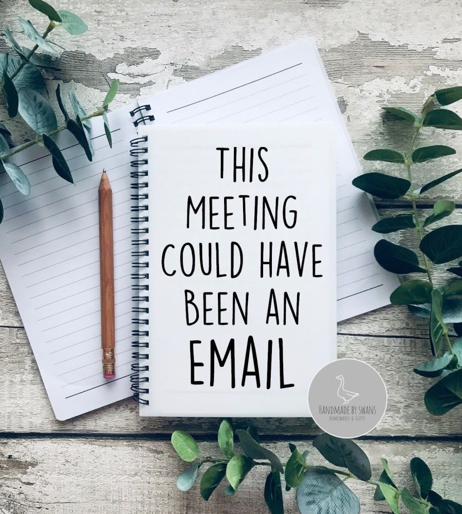 This meeting could have been an email Notebook