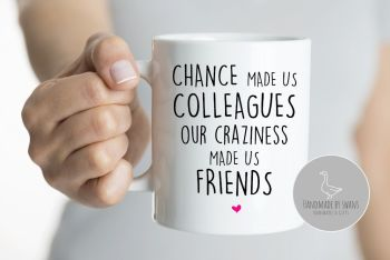 Chance made us colleagues, our craziness mug