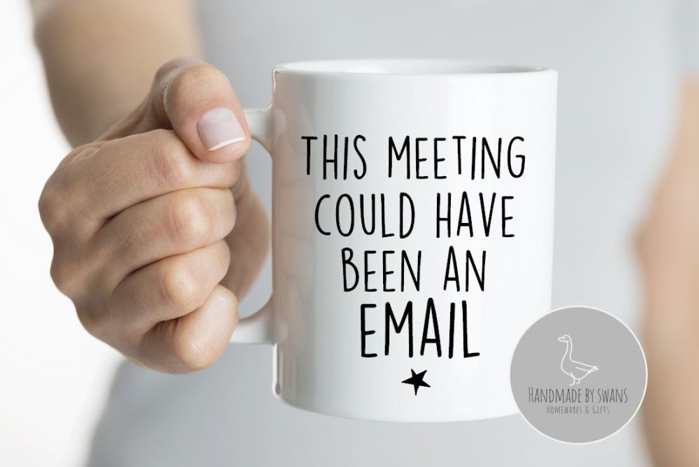 This meeting could have been an email mug