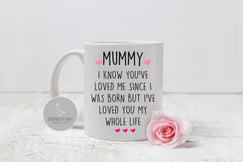Mummy Since i was born, i've loved you my whole life mug