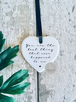 You are the best thing that ever happened to me ceramic hanging heart