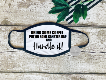 Drink some coffee, put on some gangster rap face mask