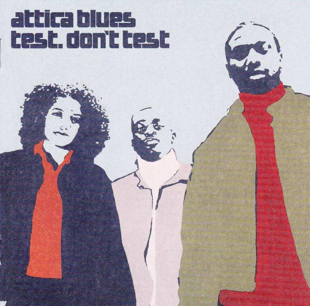 Attica Blues     Test .Don't Test         2000 CD
