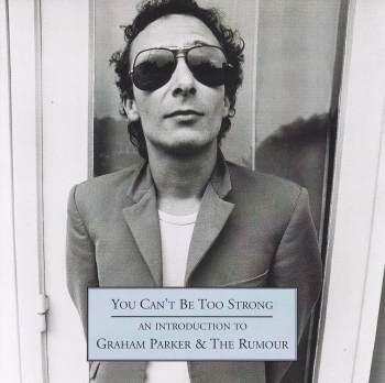 Graham Parker & The Rumour  You Can't Be Too Strong An Introduction To  2001 CD