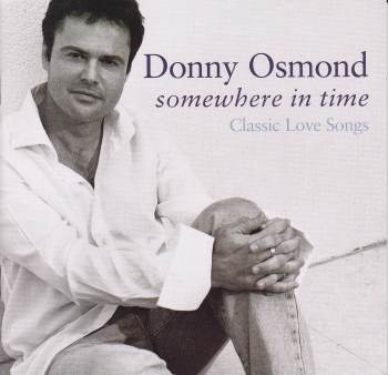 Donny Osmond    Somewhere In Time   Classic Love Songs ( All The Hits )  2002 CD