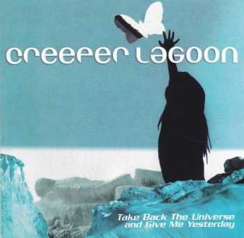 Creeper Lagoon      Take Back The Universe And Give Me yesterday     2001 CD
