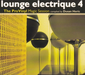 Lounge Electrique 4  The Pro Vinyl Magic Session Compiled By Dusan Heric   2002 CD