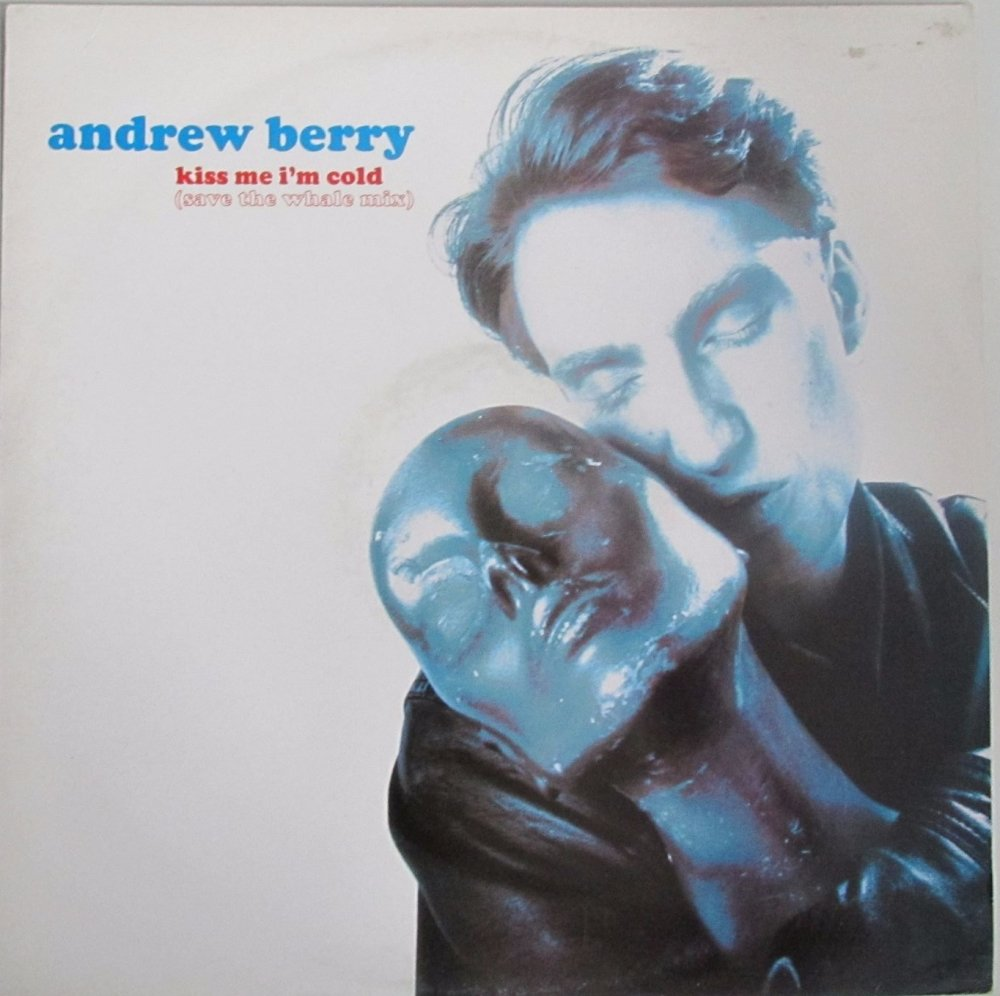 Andrew Berry    Kiss Me I'm Cold  (Save The whale Mix)    1990 Vinyl 12