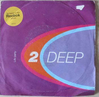 """2 Deep  Life Party  7"""" vinyl Single as heard on Reebok advert"""