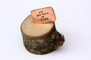 Wooden Log & Copper Quote Display - All You Need is Love