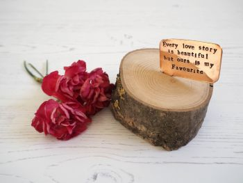 Wooden Log & Copper Quote Display - Every Love Story is Beautiful but ours is my Favourite 1