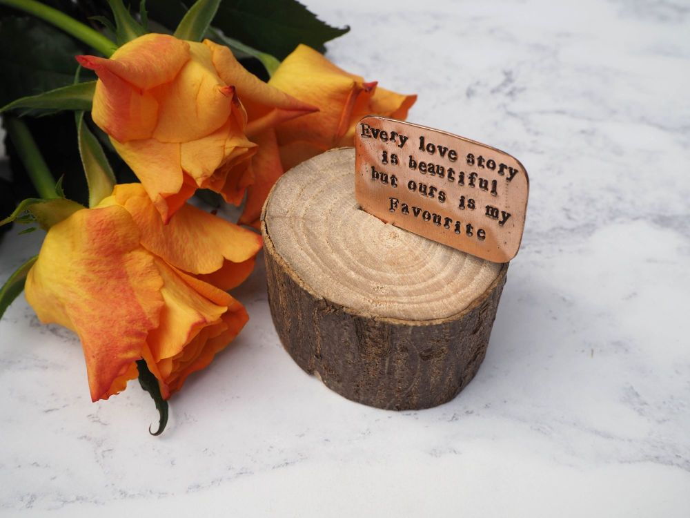 Wooden Log & Copper Quote Display - Every Love Story is Beautiful but ours