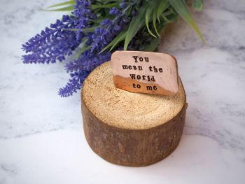 Wooden Log & Copper Quote Display - You mean the World to me
