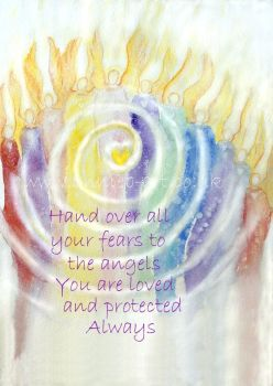 Hand over all your fears to the angels, you are loved and protected always