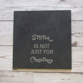 Slate cheeseboard 'Stilton is not just for Christmas'