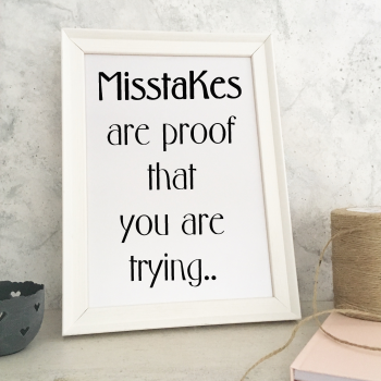 Misstakes Are Proof That You Are Trying