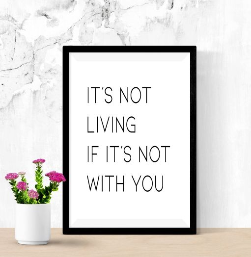 Its Not Living If Its Not With You