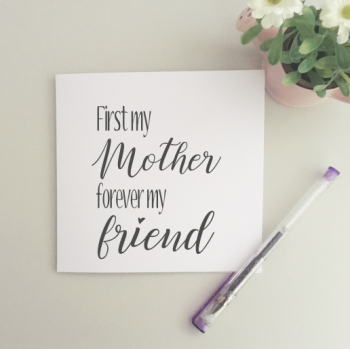 First my Mum forever my friend card
