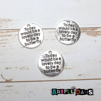 """Silver Word Charms """"Today would be a lovely day to be a butterfly"""" (C066)"""