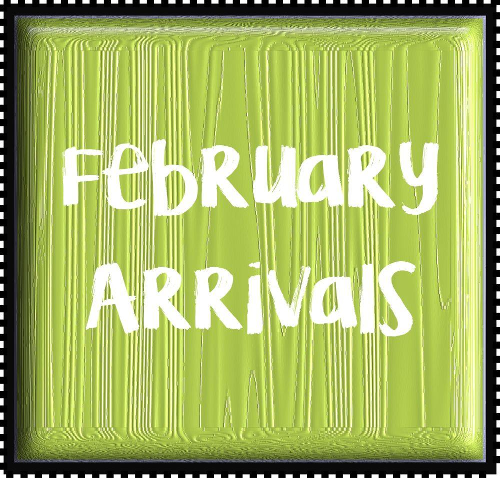 February Arrivals