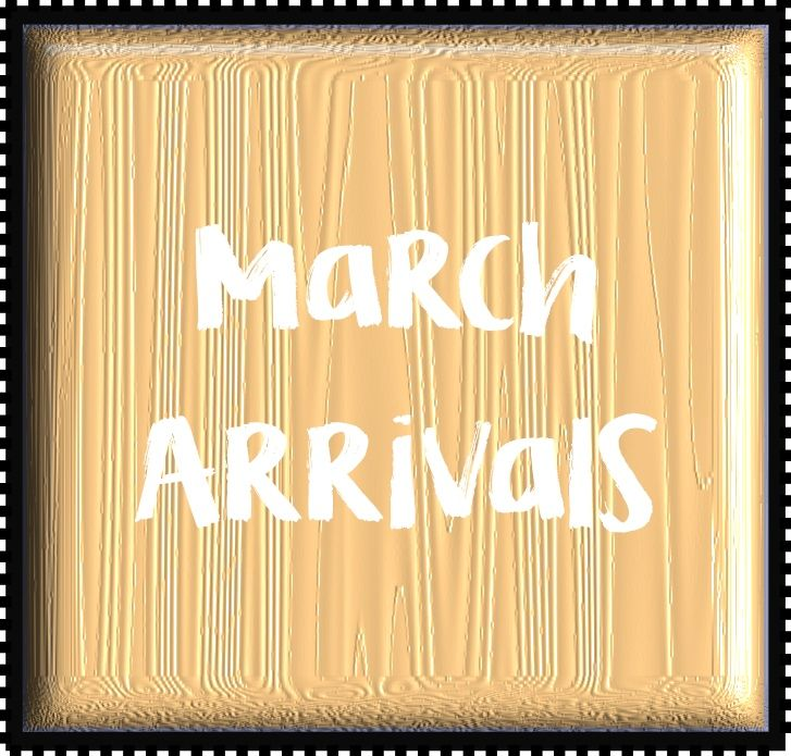 March Arrivals