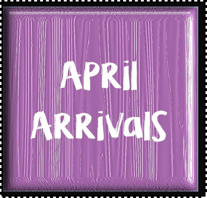 April Arrivals