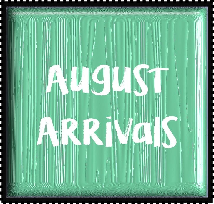 August Arrivals