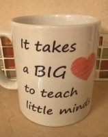 It takes a big heart to teach little minds mug