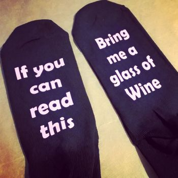 If you can read this.... Bring me a glass of wine - Novelty Socks