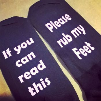 If you can read this.... Please rub my feet - Novelty Socks