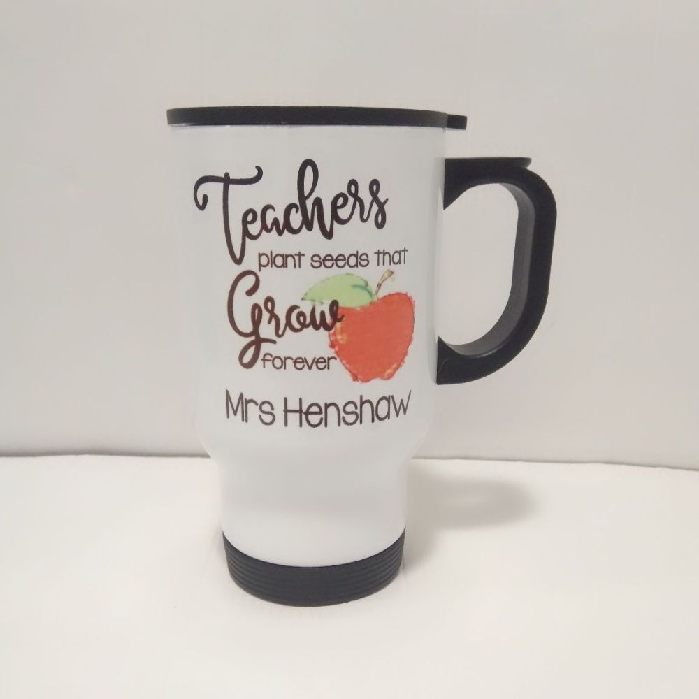 Teachers Plant Seeds That Grow Forever - Travel Mug