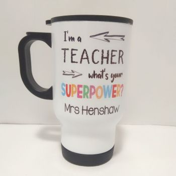 I'm a Teacher, What's your Superpower? - Travel Mug