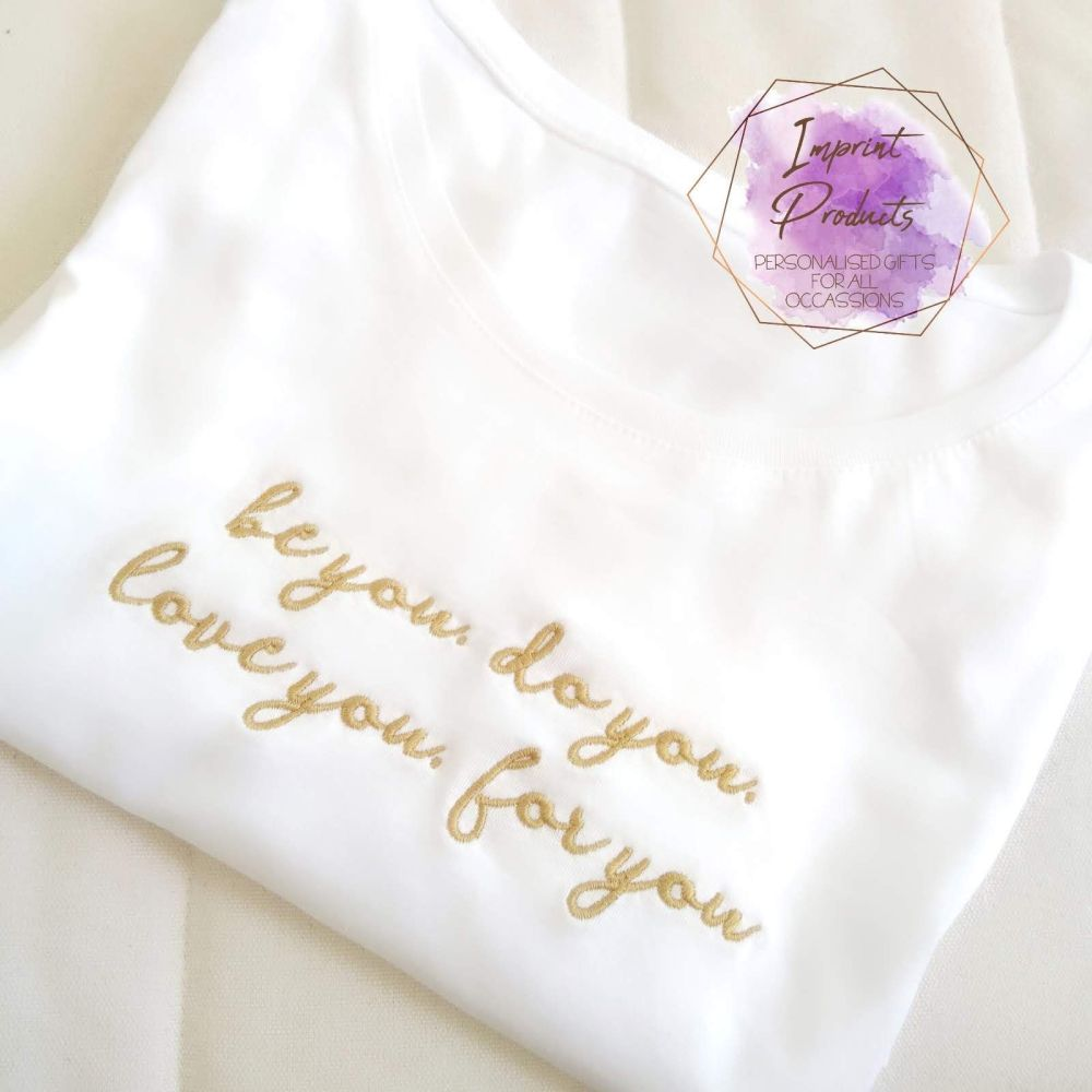 Be You, Do You, Love You, For You Embroidered T-Shirt